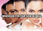 Obsession for fair skin in India