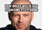 How Bruce Willis has overcome stuttering