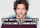 how hrithik roshan has overcome stammering